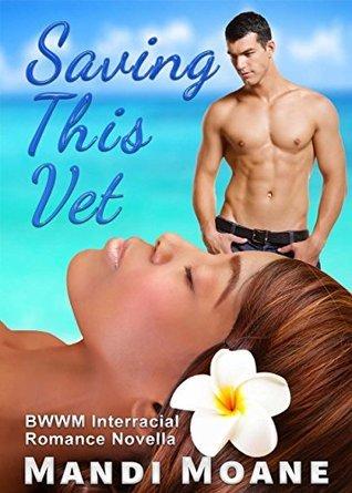 Saving This Vet: BWWM Interracial Romance Novella Mandi Moane