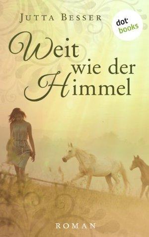 Weit wie der Himmel: Roman  by  Jutta Besser