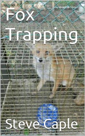 Fox Trapping (How to Catch a Pest Book 4) Steve Caple
