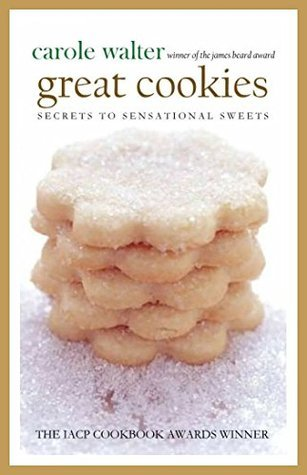 Great Cookies: Secrets to Sensational Sweets  by  Carole Walter -- Winner of the James Beard Award