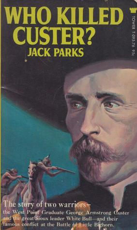 Who Killed Custer?  by  Jack Parks