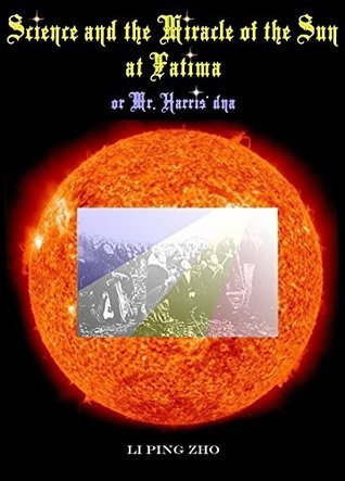 Science and the Miracle of the Sun at Fatima: or Mr. Harris dna Li Ping Zho