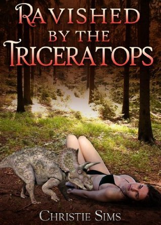 Ravished the Triceratops (Dinosaur Erotica) by Christie Sims