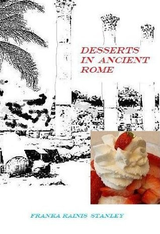 Desserts in Ancient Rome.  by  Franka Rainis