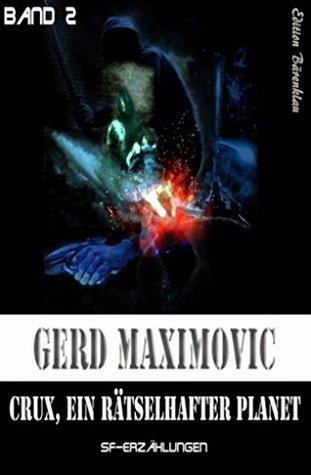 Crux, ein Rätselhafter Planet: SF-Erzählungen Gerd Maximovič