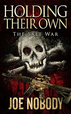 Holding Their Own: The Salt War  by  Joe Nobody