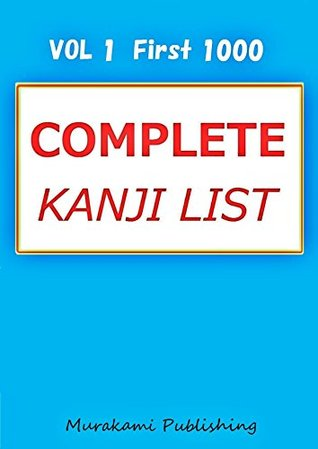 Complete Kanji List Vol 1 The First 1000  by  Murakami Publishing