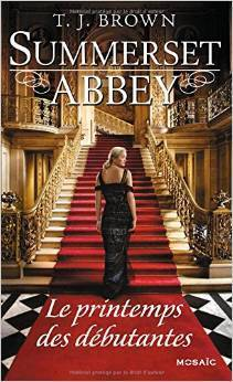 Le printemps des débutantes (Summerset Abbey, #2) T.J. Brown