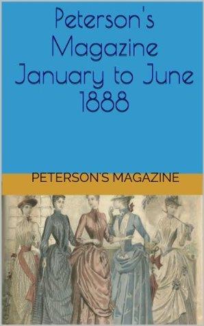 Petersons Magazine January to June 1888 Petersons Magazine