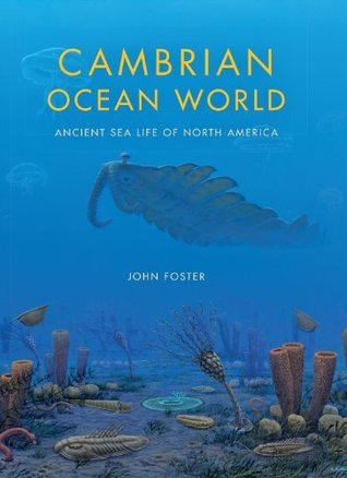 Cambrian Ocean World: Ancient Sea Life of North America  by  John Foster