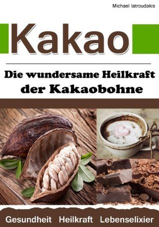 Kakao: Die wundersame Heilkraft der Kakaobohne  by  Michael Iatroudakis