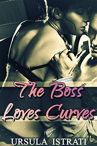The Boss Loves Curves Ursula Istrati