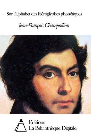 Sur lalphabet des hiéroglyphes phonétiques  by  Jean-François Champollion