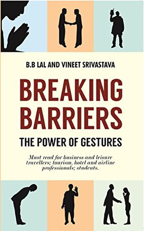 Breaking Barriers, the power of gestures  by  B.B. Lal