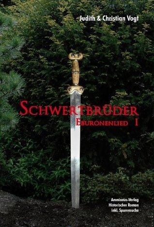 Schwertbrüder: Eburonenlied I  by  Judith C. Vogt
