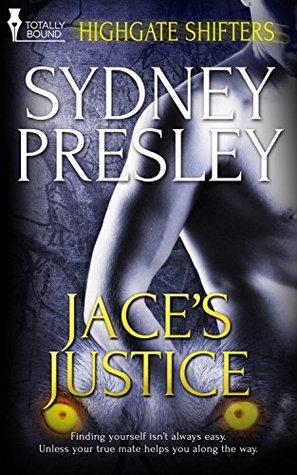 Jaces Justice (Highgate Shifters Book 1) Sydney Presley