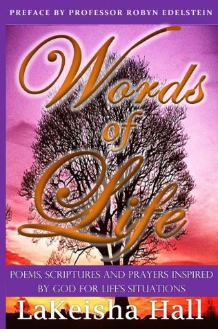 Words of Life, Poems, Scriptures, & Prayers, Inspired By God for Life Situations  by  LaKeishas Hall