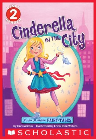 Cinderella in the City (Scholastic Reader Level 2: Flash Forward Fairy Tales)  by  Cari Meister