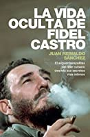 La vida oculta de Fidel Castro: El guardaespaldas del líder cubano desvela sus secretos más íntimos