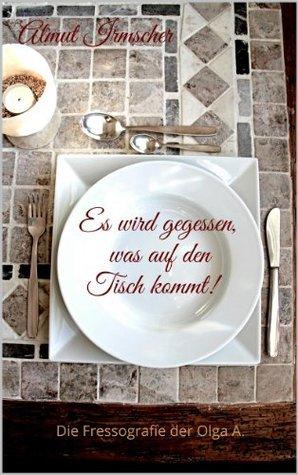 Es wird gegessen, was auf den Tisch kommt!  by  Almut Irmscher