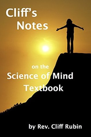 Cliffs Notes on the Science of Mind Textbook  by  Cliff Rubin