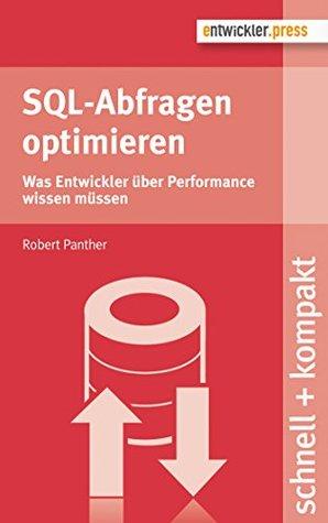 SQL-Abfragen optimieren: Was Entwickler über Performance wissen müssen (schnell + kompakt 55)  by  Robert Panther