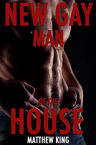 New Gay Man Of The House:  by  Matthew King