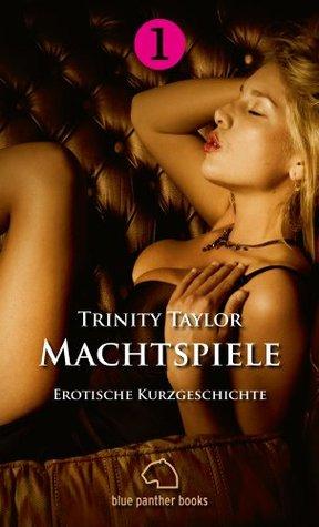 Machtspiele | Erotische Kurzgeschichte: Sex, Leidenschaft, Erotik und Lust  by  Trinity Taylor