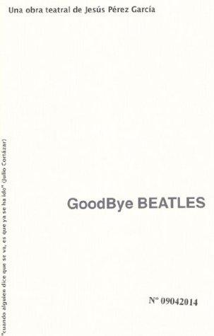 Goodbye Beatles Jesús Pérez García