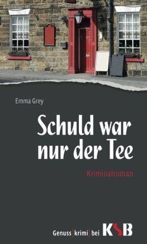 Schuld war nur der Tee  by  Emma   Grey