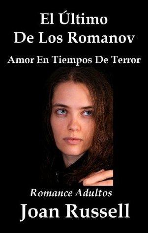 El Último De Los Romanov: Amor En Tiempos De Terror Joan Russell