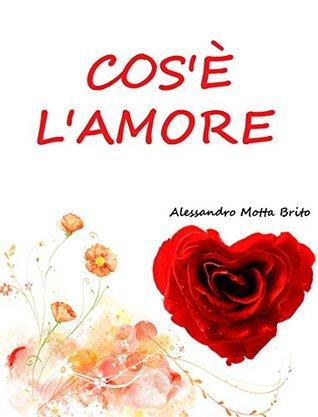 Cosè lAmore? (Le Relazioni Interpersonali Vol. 3)  by  Alessandro Motta Brito