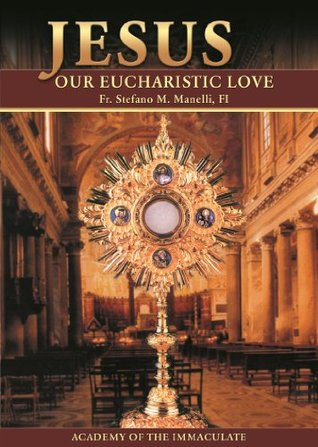 Jesus Our Eucharistic Love: Eucharistic Life Exemplified the Saints by Father Stefano M. Manelli FI