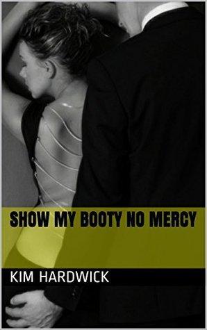 SHOW MY BOOTY NO MERCY Kim Hardwick