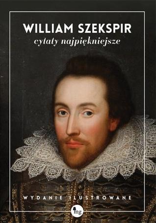 William Szekspir. Cytaty najpiękniejsze William Shakespeare