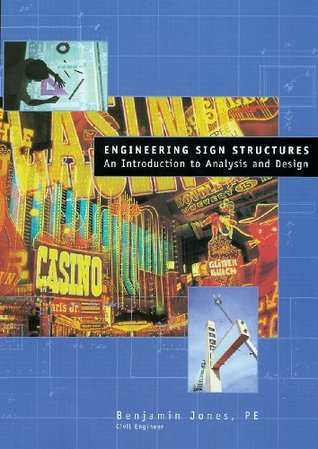 Engineering Sign Structures: An Introduction to Analysis and Design Benjamin  Jones