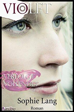 Violet - Verfolgt / Vollendet - Buch 6-7 Sophie Lang