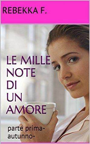 LE MILLE NOTE DI UN AMORE: parte prima-autunno- Rebekka F.