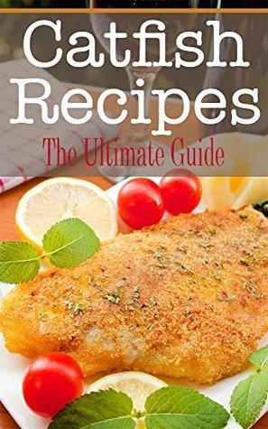 Catfish Recipes: The Ultimate Guide  by  Johanna Davidson