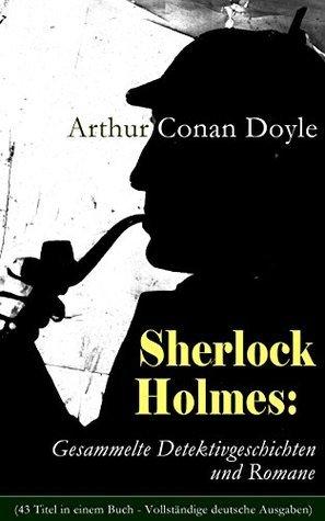 Sherlock Holmes: Gesammelte Detektivgeschichten und Romane (43 Titel in einem Buch - Vollständige deutsche Ausgaben): Späte Rache + Das Zeichen der Vier ... Problem und andere Krimis  by  Arthur Conan Doyle