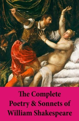 The Complete Poetry & Sonnets of William Shakespeare: The Sonnets + Venus And Adonis + The Rape Of Lucrece + The Passionate Pilgrim + The Phoenix And The Turtle + A Lovers Complaint  by  William Shakespeare