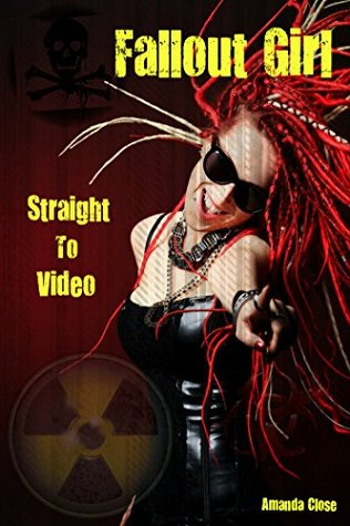 Straight to Video (Fallout Girl Book 2)  by  Amanda Close