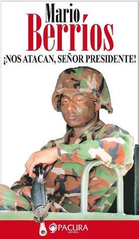 ¡NOS ATACAN, SEÑOR PRESIDENTE!: Mario Berrios Mario Berrios