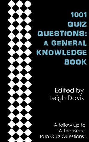 1001 Quiz Questions: A General Knowledge Book  by  Leigh Davis