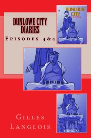 Dunlowe City Diaries Episodes 3&4  by  Gilles Langlois