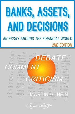 Banks, Assets, and Decisions (2nd Edition): An Essay around the Financial World Martin G. Hein