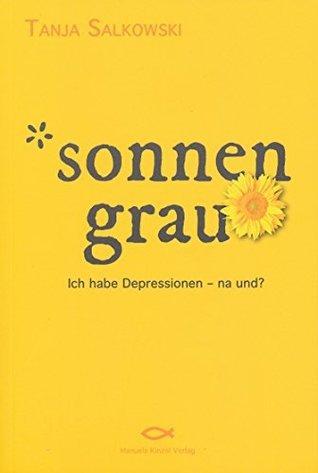 Sonnengrau: Ich habe Depressionen - na und? Tanja Salkowski