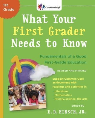 What Your First Grader Needs to Know (Revised and Updated): Fundamentals of a Good First-Grade Education (Core Knowledge Series)  by  E.D. Hirsch Jr.