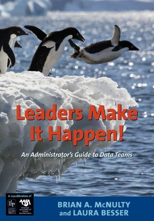 Leaders Make it Happen!: An Administrators Guide to Data Teams  by  Brian McNulty