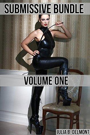 Submissive Bundle One  by  Julia B. Delmont